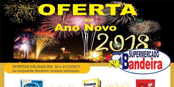 Última promoção de 2017 no Final de Semana Feliz do Supermercado Bandeira